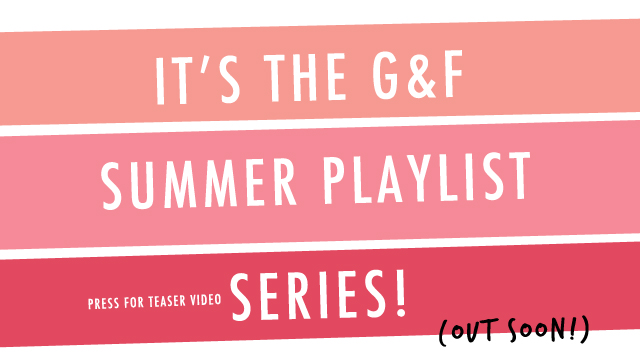 Coming Soon: G&F Summer Playlist!